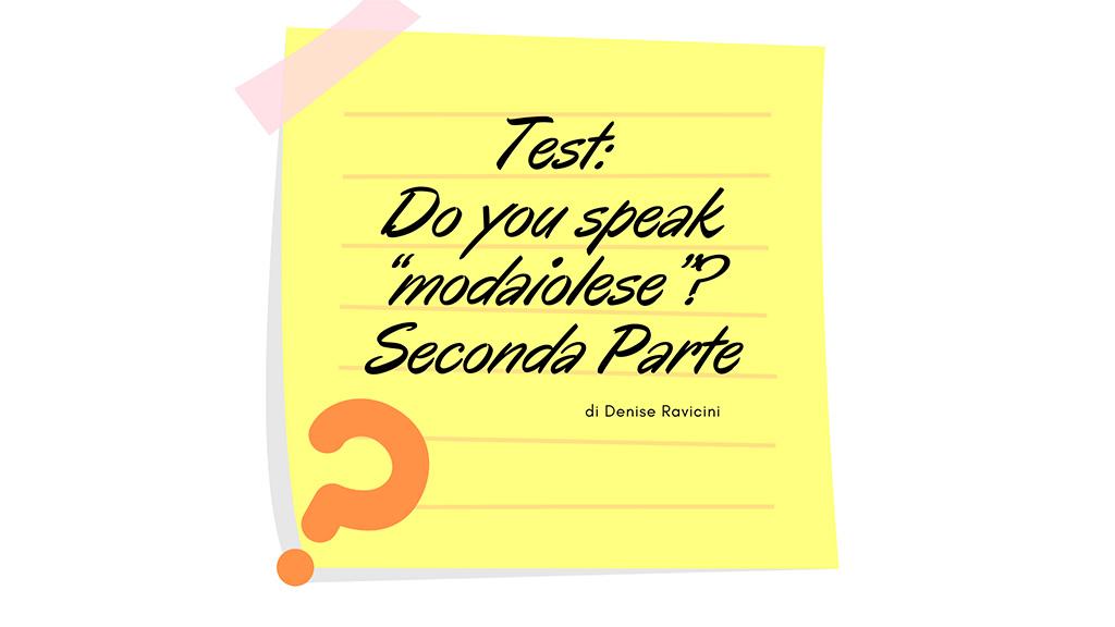 "TEST: DO YOU SPEAK ""MODAIOLESE""? – SECONDA PARTE"